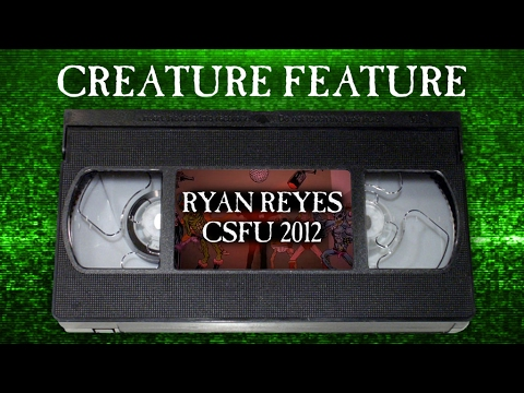Creature Feature: Ryan Reyes' CSFU Part