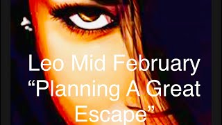 Leo, PLANNING AN ESCAPE BUT THEY'RE... February 15-29th 2020 Tarot