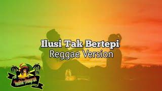 Ilusi Tak Bertepi (Reggae Version)