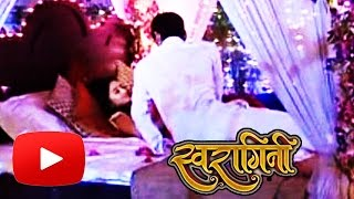 Swara & Sanskaar Gets INTIMATE In SUHAGRAAT | Swaragini