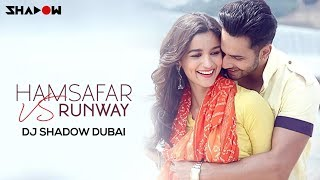 download lagu Humsafar Vs Runway  Dj Shadow Dubai Mashup  gratis