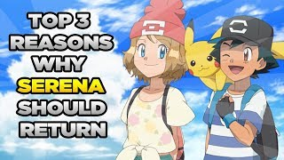 Top 3 Reasons Why I Want Serena To Return To The Pokemon Anime!