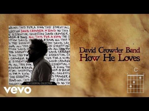 David Crowder Band - How He Loves (Lyrics And Chords) #1