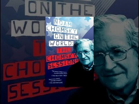 Noam Chomsky On The World - The Chomsky Sessions