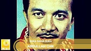 Abdullah Chik - Suka Sama Suka (Official Audio)