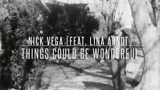 Nick Vega feat. Lina Arndt - Things Could Be Wonderful