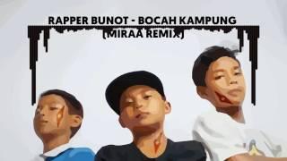 Rapper Bunot - Bocah Kampung MiRAA Remix