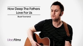 How Deep The Fathers Love  - Stuart Townsend with lyrics