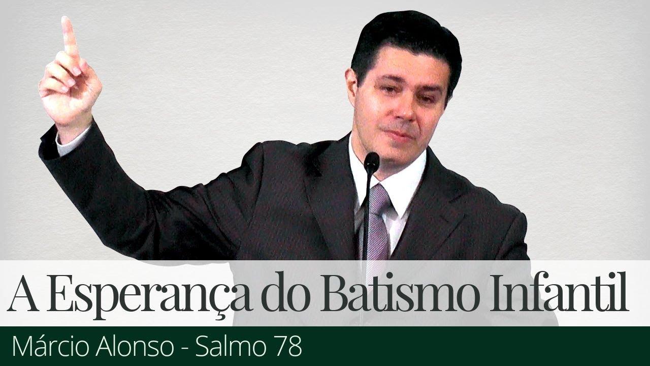 A Esperança do Batismo Infantil - Márcio Alonso