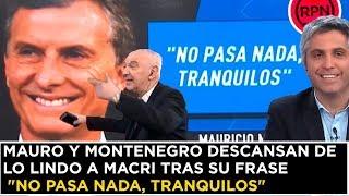 Mauro y Montenegro descansan de lo lindo a Macri tras su frase \