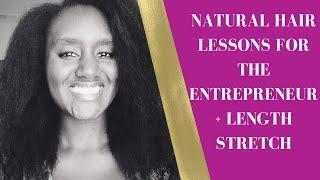 Natural Hair Lessons for the Entrepreneur + Length Stretch