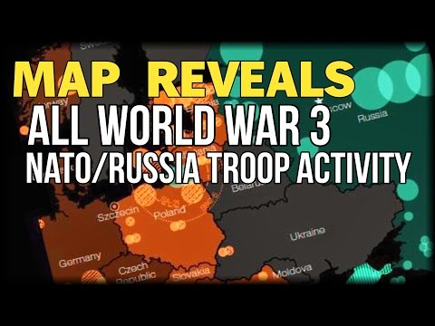 MAP REVEALS ALL WORLD WAR 3 NATO/RUSSIA TROOP ACTIVITY