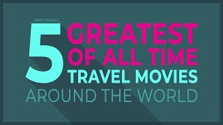 5 Greatest of All Time Travel Movies Around The World | Travel Tesseract