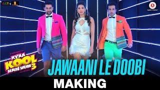 Jawaani Le Doobi - Making | Kyaa Kool Hain Hum 3 | Tusshar Kapoor - Aftab Shivdasani - Gauahar Khan