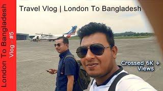 London to Bangladesh | Vlog - 7