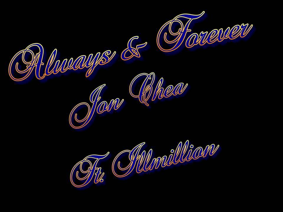 Always & Forever - Jon Chea Ft. Illmillion [w/Download Link ...