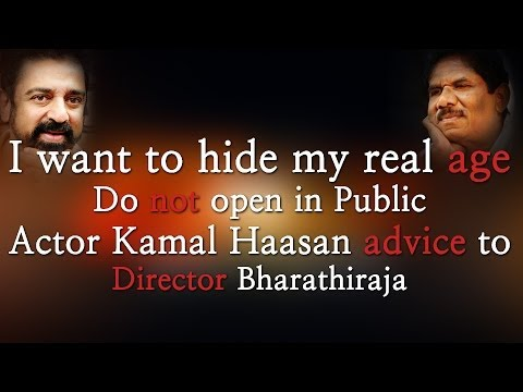 I want to hide my real age - Actor Kamal Haasan requests to Director Bharathiraja - Red Pix 24x7