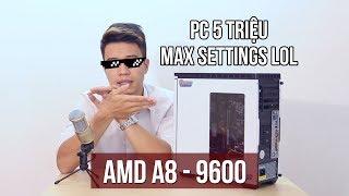 PC 5 triệu max settings LOL - AMD A8-9600