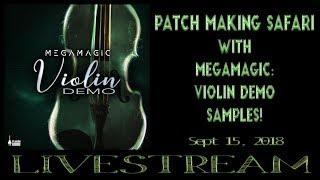 Sept  15, 2018 - Patch Making Safari with MegaMagic: Violin Demo Samples!