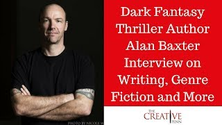 Dark Fantasy Thriller Author Alan Baxter Interview On Writing, Genre Fiction and More