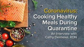 Cooking Healthy Meals During Quarantine: An Interview with Cathy Deimeke, RDN