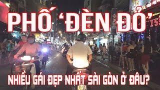 """Khu Ăn Chơi Đêm Như Phố """"Đèn Đỏ"""" Sầm Uất Nhất Sài Gòn Nhiều Chân Dài Đẹp Ở Đâu"""