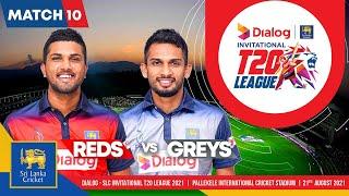 Match 10   Greys vs Reds   Dialog-SLC Invitational T20 League 2021