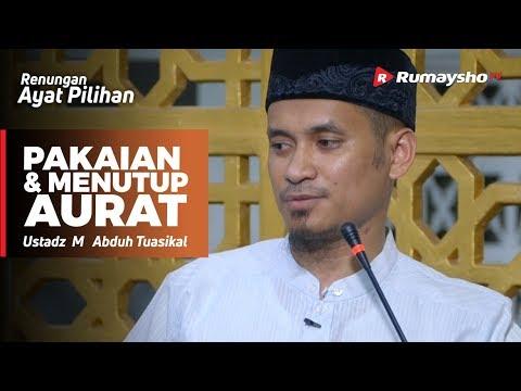 Renungan Ayat Pilihan : Pakaian dan Menutup Aurat  - Ustadz M Abduh Tuasikal