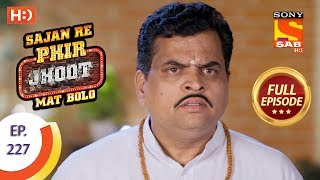 Sajan Re Phir Jhoot Mat Bolo - Ep 227 - Full Episode - 10th April, 2018