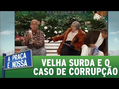 Velha Surda e o caso de corrupção   Praça Retrô (16/02/17)