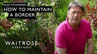 Alan Titchmarsh's Summer Garden | How to Maintain a Border | Waitrose
