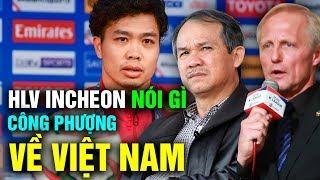HLV Incheon Nói Gì Khi VFF Đề Nghị Được Đưa CÔNG PHƯỢNG Về Việt Nam Để Thi Đấu SEA Games 30