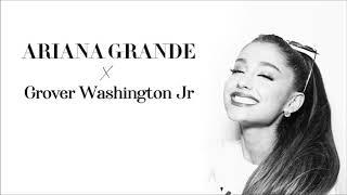 Ariana Grande x Grover Washington Jr - Thank u next (Just the two of us) MASHUP