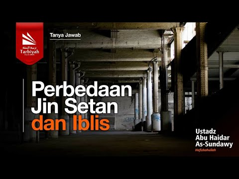 Perbedaan Jin Setan Dan Iblis - Ustadz Abu Haidar Assundawy