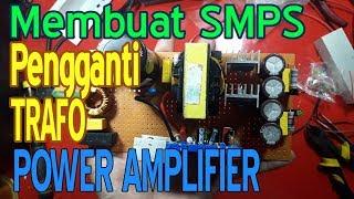 Membuat SMPS Pengganti TRAFO Power Amplifier