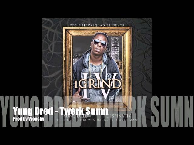 Yung Dred - Twerk Sumn Prod by Woosky