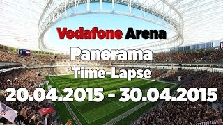 Vodafone Arena Panorama Time-Lapse | 20.04.2015 - 30.04.2015