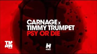 Carnage X Timmy Trumpet - Psy or Die