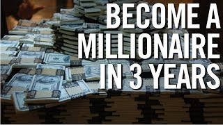 HOW TO BECOME A MILLIONAIRE IN 3 YEARS