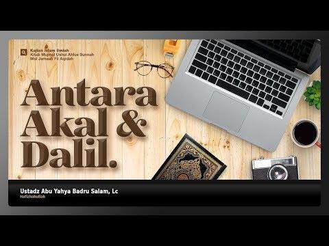 Antara Akal dan Dalil | Ustadz Abu Yahya Badru Salam, Lc.