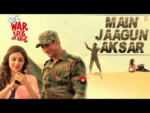 Main Jaagun Aksar Full Song (Audio) | War Chhod Na Yaar | Sharman...
