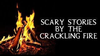 Scary True Stories Told By The Crackling Fire | Campfire Video/Sounds | (Scary Stories)