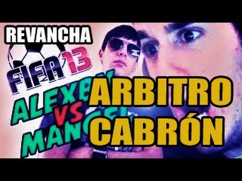 ARBITRO CABRÓN Revancha Mangel VS Alexby FIFA 13