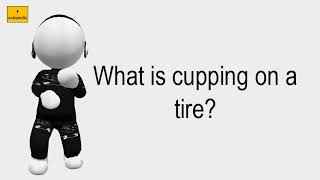 What Is Cupping On A Tire?