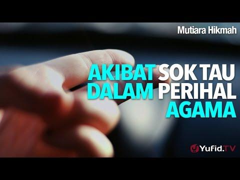 Mutiara Hikmah: Akibat Sok Tau Dalam Perihal Agama - Ustadz DR Firanda Andirja, MA.