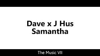 Dave x J Hus - Samantha [Lyric Video]