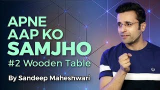 Download Apne Aap Ko Samjho - By Sandeep Maheshwari (#2 Wooden Table) 3Gp Mp4