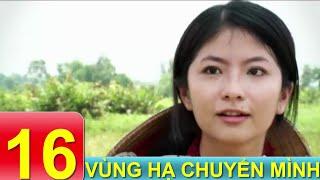 Phim Tâm Lý Xã Hội VN | Vùng Hạ Chuyển Mình - Tập 16 | Xem Online