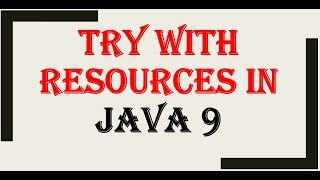 try with resources in java 9 | JAVA 9 Features   #1