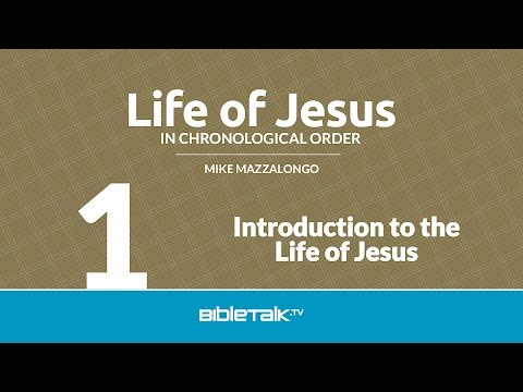 Life of Jesus in Chronological Order - #1 - Introduction